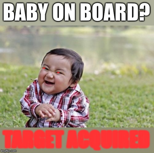 Evil Toddler Meme | BABY ON BOARD? TARGET ACQUIRED | image tagged in memes,evil toddler | made w/ Imgflip meme maker