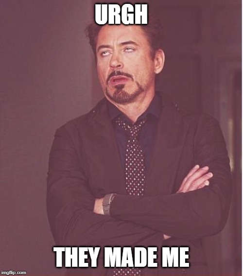 Face You Make Robert Downey Jr Meme | URGH THEY MADE ME | image tagged in memes,face you make robert downey jr | made w/ Imgflip meme maker