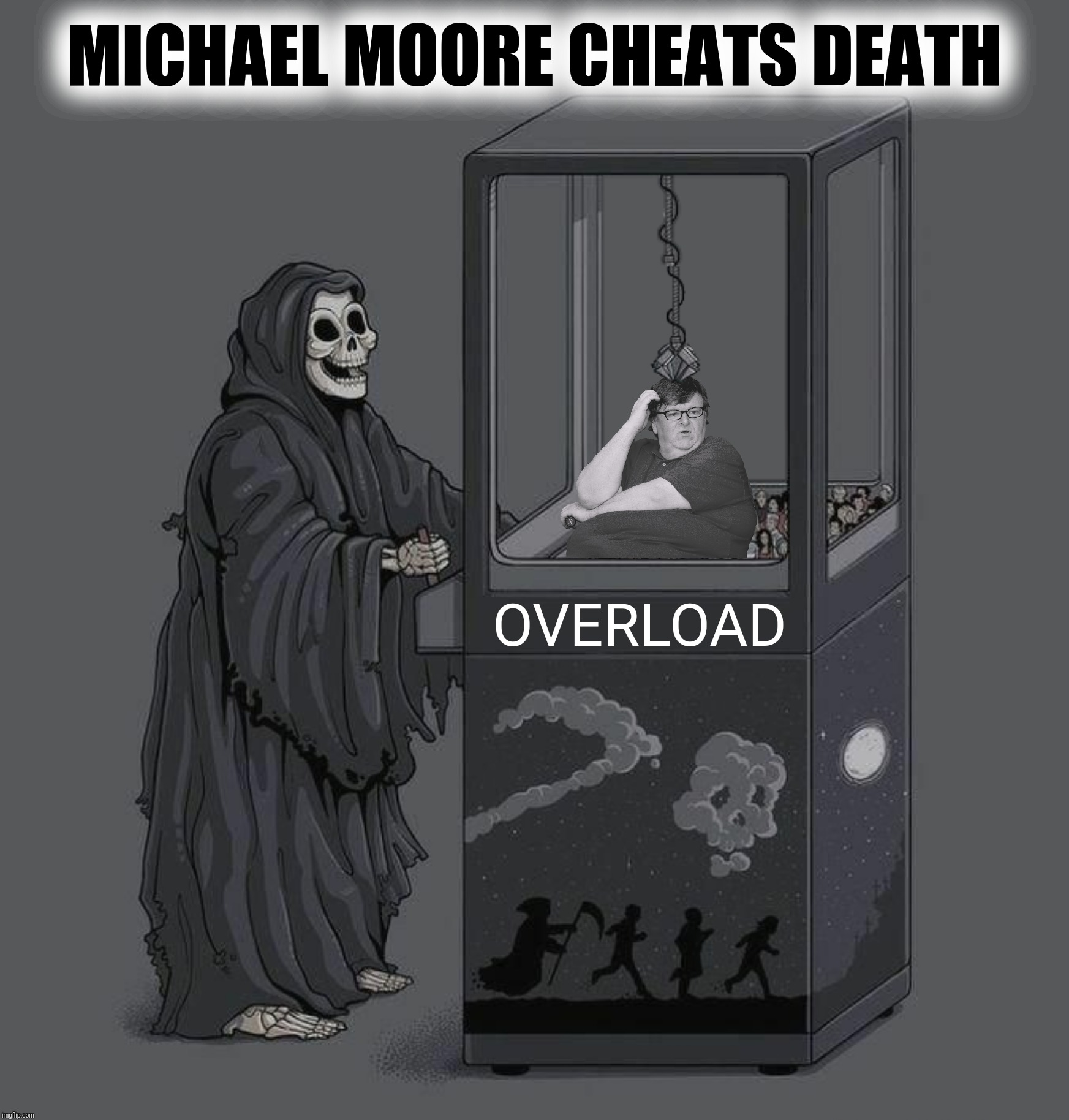 Bad Photoshop Sunday presents:  You're going to need a bigger claw! | MICHAEL MOORE CHEATS DEATH | image tagged in bad photoshop sunday,michael moore,death,claw game | made w/ Imgflip meme maker