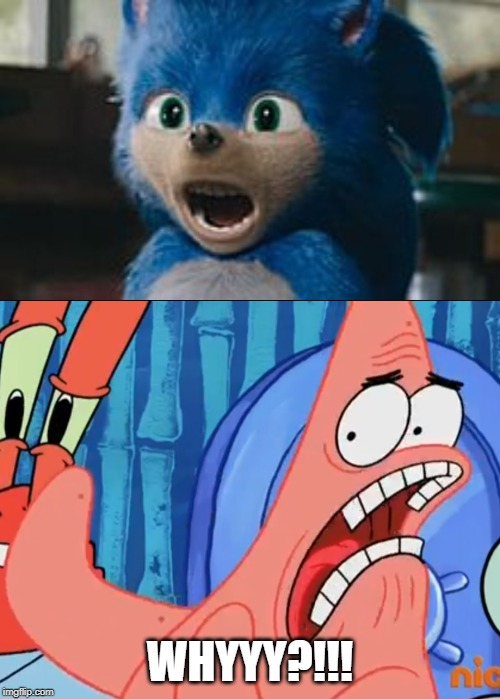 SOMEBODY BLEACH MY F@#%ING EYES!!!!!!!!! | WHYYY?!!! | image tagged in patrick star whyyy,sonic the hedgehog,memes,spongebob squarepants,funny | made w/ Imgflip meme maker