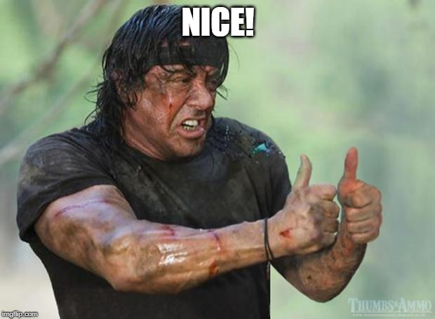 Thumbs Up Rambo | NICE! | image tagged in thumbs up rambo | made w/ Imgflip meme maker