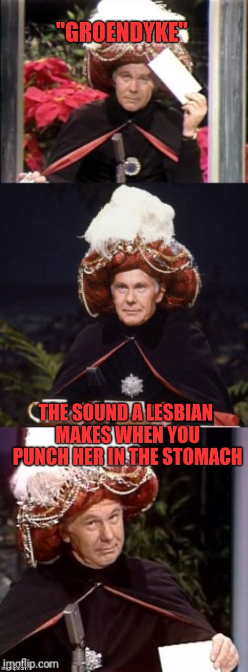 """GROENDYKE"" THE SOUND A LESBIAN MAKES WHEN YOU PUNCH HER IN THE STOMACH 