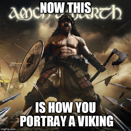 Berserker |  NOW THIS; IS HOW YOU PORTRAY A VIKING | image tagged in berserker,berserkers,berserk,viking,vikings,amon amarth | made w/ Imgflip meme maker