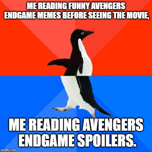 Socially Awesome Awkward Penguin |  ME READING FUNNY AVENGERS ENDGAME MEMES BEFORE SEEING THE MOVIE, ME READING AVENGERS ENDGAME SPOILERS. | image tagged in memes,socially awesome awkward penguin | made w/ Imgflip meme maker