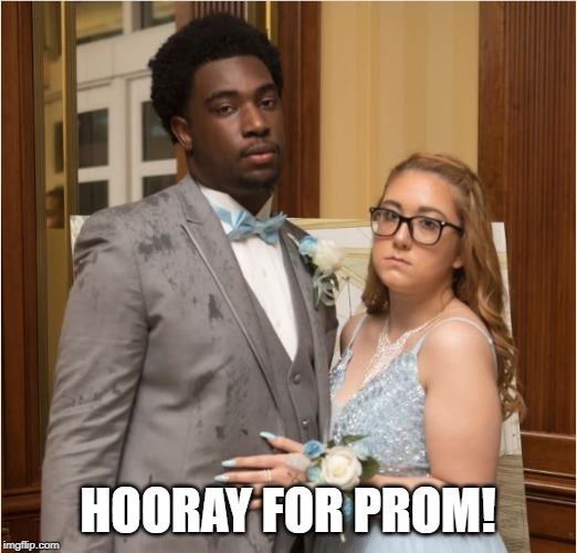 Isn't Prom a Happy Time? | HOORAY FOR PROM! | image tagged in prom | made w/ Imgflip meme maker