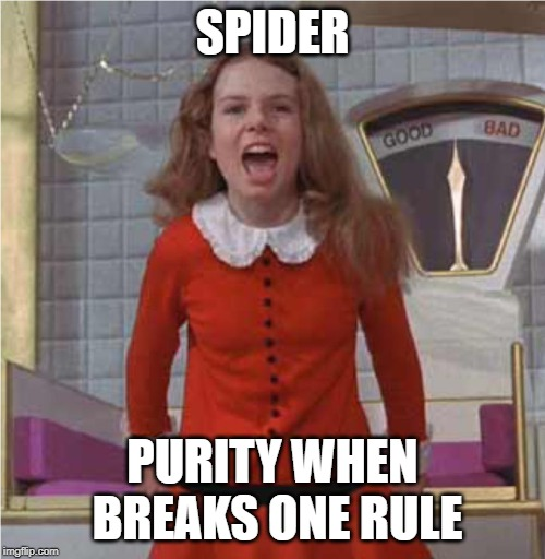 Veruca Salt | SPIDER PURITY WHEN BREAKS ONE RULE | image tagged in veruca salt | made w/ Imgflip meme maker
