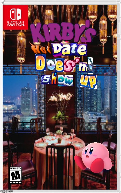 Kirby's Hot Date Doesn't Show Up | image tagged in memes,funny,kirby,nintendo,nintendo switch | made w/ Imgflip meme maker