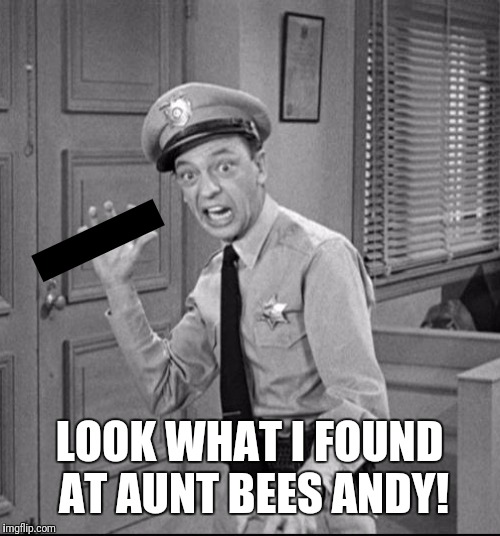 Aunt Bee Has A Toy | LOOK WHAT I FOUND AT AUNT BEES ANDY! | image tagged in andy griffith,don knotts,aunt bees,dirty joke | made w/ Imgflip meme maker