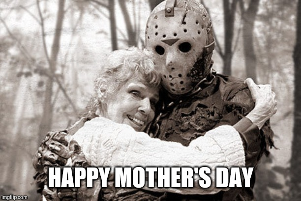 Jason | HAPPY MOTHER'S DAY | image tagged in jason | made w/ Imgflip meme maker