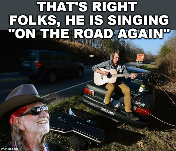 "Technically he is off the road | THAT'S RIGHT FOLKS, HE IS SINGING ""ON THE ROAD AGAIN"" 