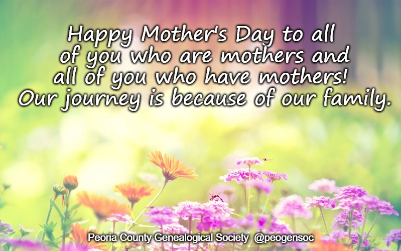 Happy Mother's Day to all of you who are mothers and all of you who have mothers!  Our journey is because of our family. Peoria County Genea | image tagged in mother's day | made w/ Imgflip meme maker