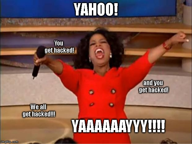 Yahoo hacked again | YAHOO! You get hacked! and you get hacked! We all get hacked!!! YAAAAAAYYY!!!! | image tagged in memes,social media,yahoo,funny memes,account | made w/ Imgflip meme maker