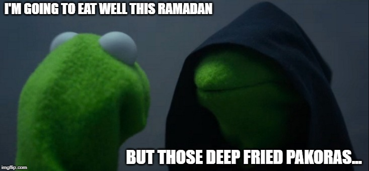 Evil Kermit Meme | I'M GOING TO EAT WELL THIS RAMADAN BUT THOSE DEEP FRIED PAKORAS... | image tagged in memes,evil kermit | made w/ Imgflip meme maker