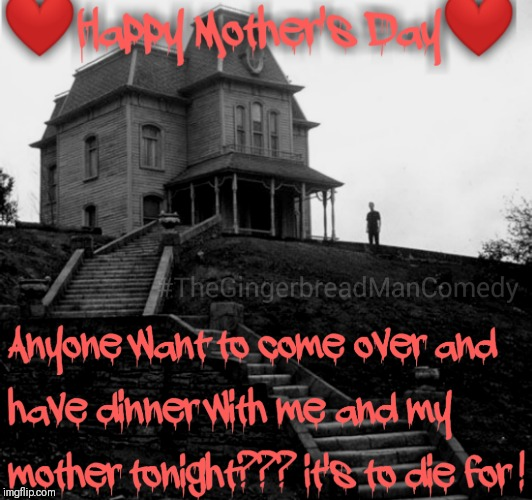 Mother's Day dinner with Mom | image tagged in happy mother's day,psycho,funny memes,lol so funny,9 out of 10 moms recommend | made w/ Imgflip meme maker