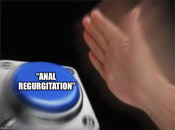 "Blank Nut Button Meme | ""ANAL REGURGITATION"" 