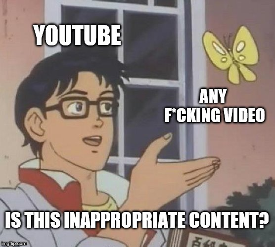Is This A Pigeon Meme | YOUTUBE ANY F*CKING VIDEO IS THIS INAPPROPRIATE CONTENT? | image tagged in memes,is this a pigeon | made w/ Imgflip meme maker