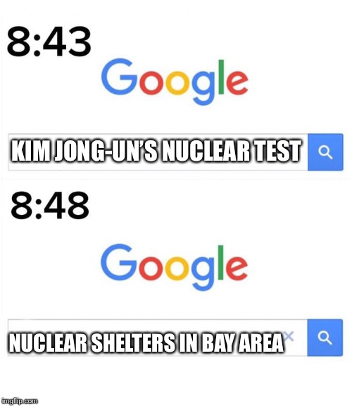 Google Before After |  KIM JONG-UN'S NUCLEAR TEST; NUCLEAR SHELTERS IN BAY AREA | image tagged in memes,google before after,kim jong un,nuclear war,nuclear bomb | made w/ Imgflip meme maker