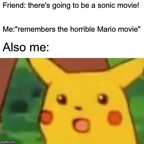 "Surprised Pikachu Meme | Friend: there's going to be a sonic movie! Me:""remembers the horrible Mario movie"" Also me: 