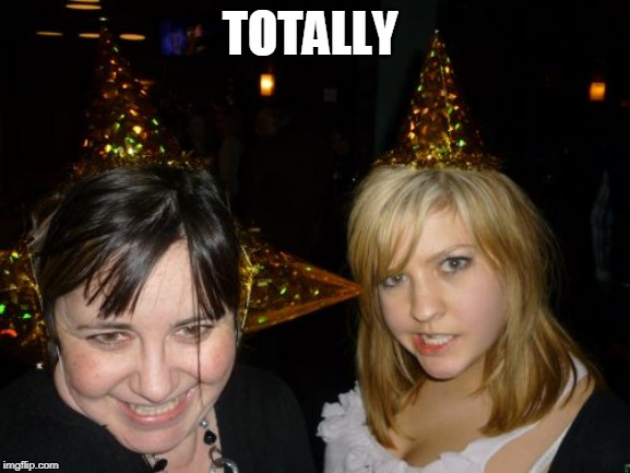 Too Drunk At Party Tina Meme | TOTALLY | image tagged in memes,too drunk at party tina | made w/ Imgflip meme maker