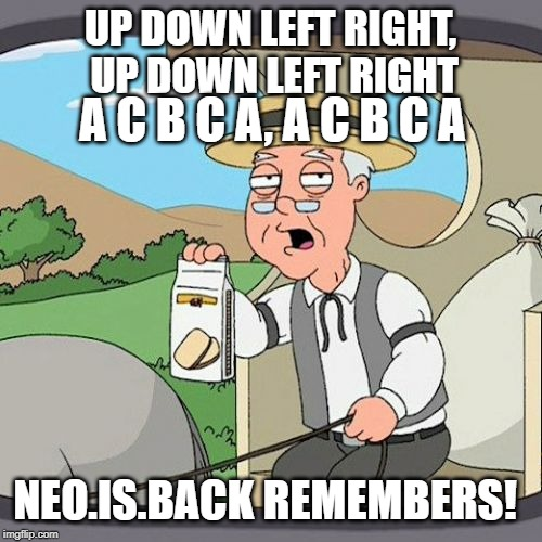Pepperidge Farm Remembers Meme | UP DOWN LEFT RIGHT, UP DOWN LEFT RIGHT A C B C A, A C B C A NEO.IS.BACK REMEMBERS! | image tagged in memes,pepperidge farm remembers | made w/ Imgflip meme maker