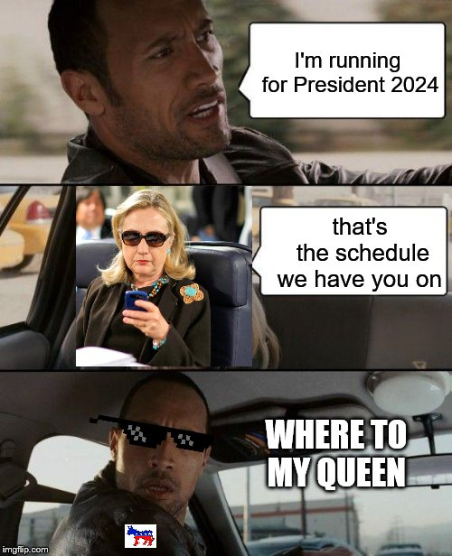 The Rock behind the weal |  I'm running for President 2024; that's the schedule we have you on; WHERE TO MY QUEEN | image tagged in memes,the rock driving,true dat | made w/ Imgflip meme maker