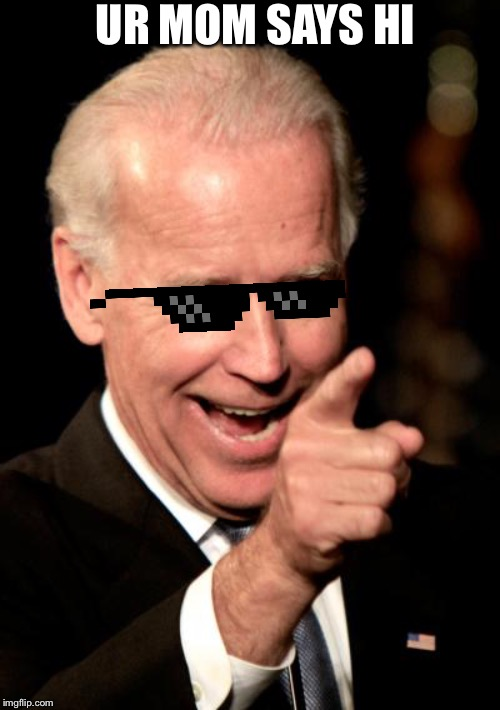 Smilin Biden Meme | UR MOM SAYS HI | image tagged in memes,smilin biden | made w/ Imgflip meme maker