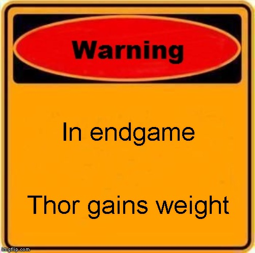 We've seen that | In endgame Thor gains weight | image tagged in memes,warning sign | made w/ Imgflip meme maker