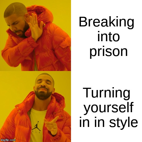 Drake Hotline Bling Meme | Breaking into prison Turning yourself in in style | image tagged in memes,drake hotline bling | made w/ Imgflip meme maker