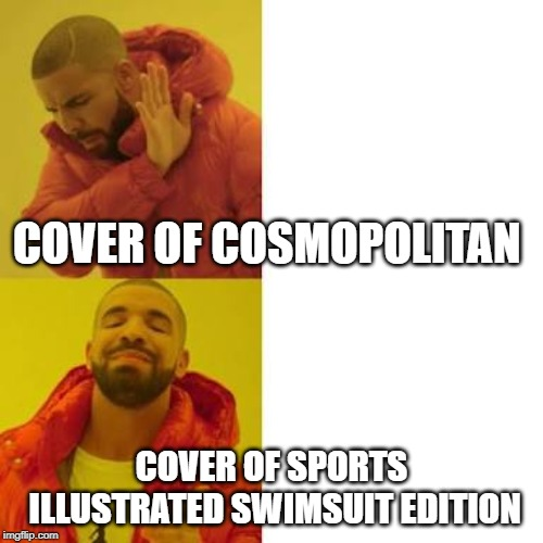 Drake No/Yes | COVER OF COSMOPOLITAN COVER OF SPORTS ILLUSTRATED SWIMSUIT EDITION | image tagged in drake no/yes | made w/ Imgflip meme maker