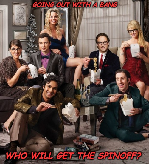 Everybody Jumping the Shark... |  GOING OUT WITH A BANG; WHO WILL GET THE SPINOFF? | image tagged in big bang theory,jumping the shark,the end is near | made w/ Imgflip meme maker