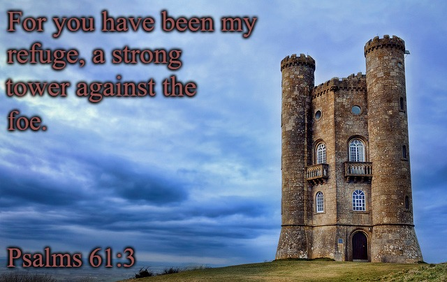 Psalms 61:3 For You Have Been My Refuge, A Strong Tower Against The Foe  (Broadway Twr, Broadway Cotswolds England) | For you have been my Psalms 61:3 refuge, a strong tower against the foe. | image tagged in bible,bible verse,god,holy bible,verse,holy spirit | made w/ Imgflip meme maker