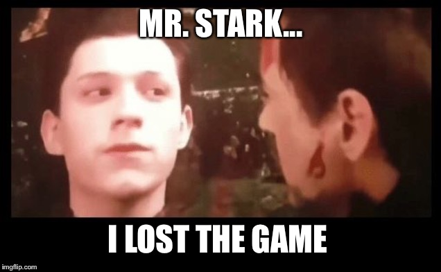 MR. STARK... I LOST THE GAME | image tagged in i don't wanna go mr stark | made w/ Imgflip meme maker