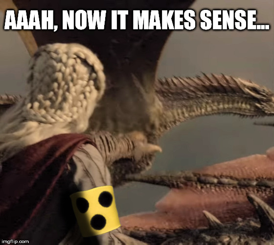 The reason Daenerys couldn't see the fleet. | AAAH, NOW IT MAKES SENSE... | image tagged in game of thrones,daenerys targaryen,daenerys,dragons,blind | made w/ Imgflip meme maker