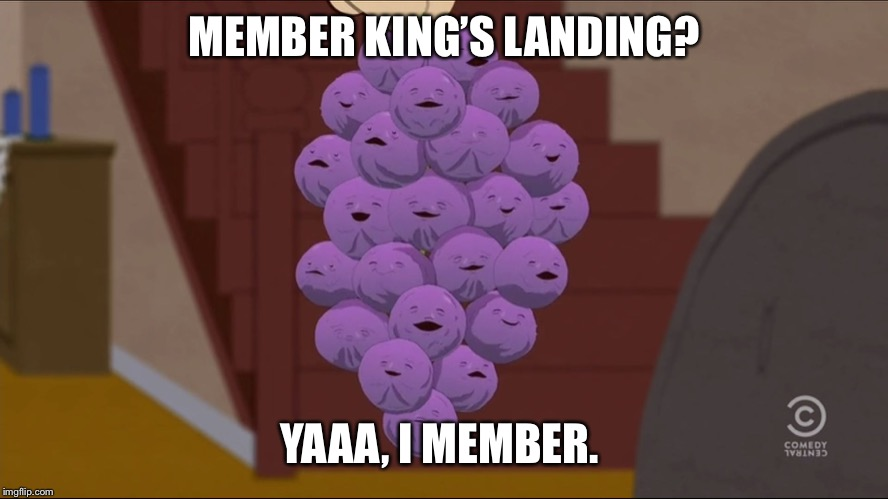 Member Berries | MEMBER KING'S LANDING? YAAA, I MEMBER. | image tagged in memes,member berries | made w/ Imgflip meme maker