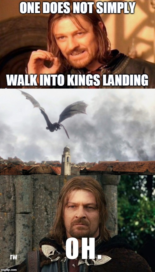 One does not simply...oh | image tagged in game of thrones,boromir,daenerys targaryen | made w/ Imgflip meme maker
