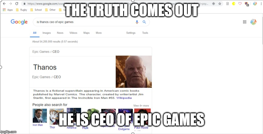 Thanos is CEO of epic games | THE TRUTH COMES OUT HE IS CEO OF EPIC GAMES | image tagged in thanos is ceo of epic games | made w/ Imgflip meme maker