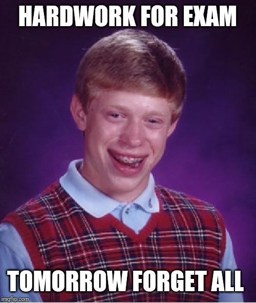 Bad Luck Brian Meme | HARDWORK FOR EXAM TOMORROW FORGET ALL | image tagged in memes,bad luck brian | made w/ Imgflip meme maker