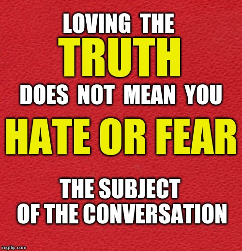 blank red card | LOVING  THE THE SUBJECT OF THE CONVERSATION TRUTH DOES  NOT  MEAN  YOU HATE OR FEAR | image tagged in truth,hate,fear | made w/ Imgflip meme maker