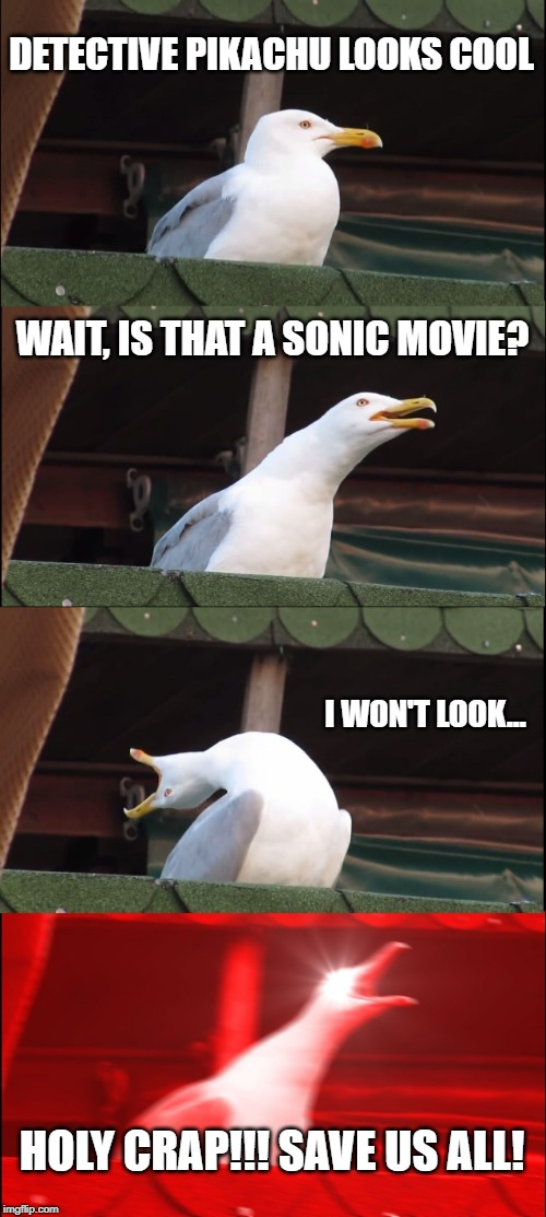Lets beat that dead horse | DETECTIVE PIKACHU LOOKS COOL WAIT, IS THAT A SONIC MOVIE? I WON'T LOOK... HOLY CRAP!!! SAVE US ALL! | image tagged in memes,inhaling seagull | made w/ Imgflip meme maker
