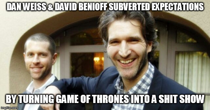 Dan Weiss & David Benioff subverted expectations | DAN WEISS & DAVID BENIOFF SUBVERTED EXPECTATIONS BY TURNING GAME OF THRONES INTO A SHIT SHOW | image tagged in dan weiss,david benioff,game of thrones,expectations,shit | made w/ Imgflip meme maker