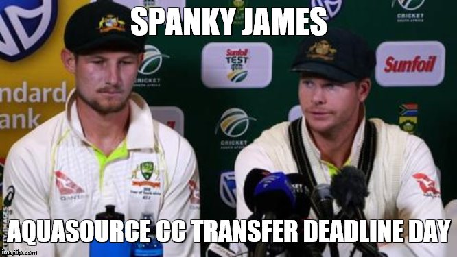 SPANKY JAMES AQUASOURCE CC TRANSFER DEADLINE DAY | image tagged in bat,cricket | made w/ Imgflip meme maker