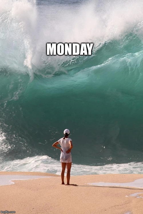 Death of a weekend | MONDAY | image tagged in monday deadline,monday | made w/ Imgflip meme maker