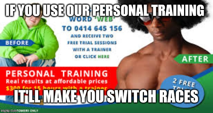 IF YOU USE OUR PERSONAL TRAINING IT'LL MAKE YOU SWITCH RACES | image tagged in fast fitness | made w/ Imgflip meme maker