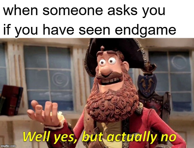 endgame wachers | when someone asks you if you have seen endgame | image tagged in memes,well yes but actually no | made w/ Imgflip meme maker