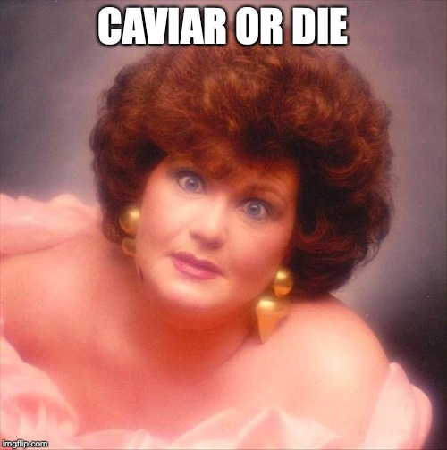 Glamour Shot lady | CAVIAR OR DIE | image tagged in glamour shot lady | made w/ Imgflip meme maker