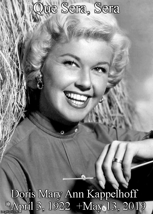 Send Me No Flowers | Que Sera, Sera Doris Mary Ann Kappelhoff *April 3, 1922  +May 13, 2019 | image tagged in memes,doris day,rip | made w/ Imgflip meme maker