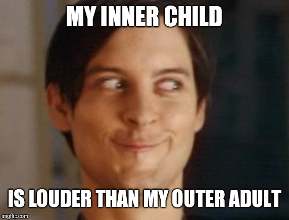Spiderman Peter Parker | MY INNER CHILD IS LOUDER THAN MY OUTER ADULT | image tagged in memes,spiderman peter parker,inner me,good times,grow up,happy | made w/ Imgflip meme maker