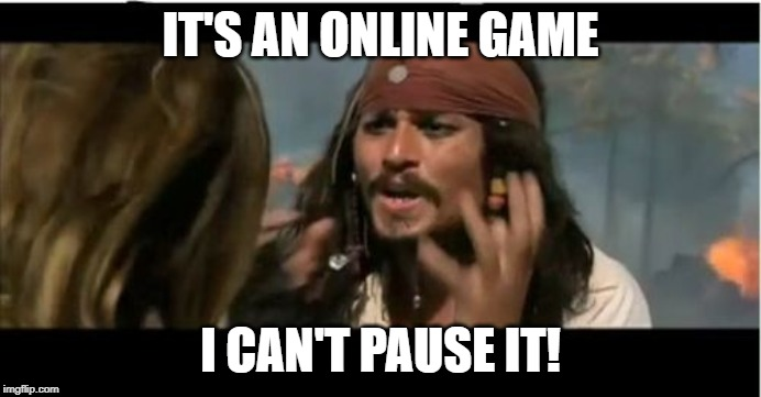 Why Is The Rum Gone | IT'S AN ONLINE GAME I CAN'T PAUSE IT! | image tagged in memes,why is the rum gone | made w/ Imgflip meme maker
