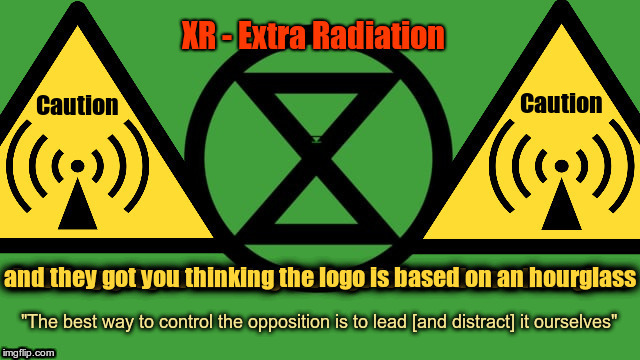 "Extinction Rebellion - The 5G Stooges | Caution Caution ""The best way to control the opposition is to lead [and distract] it ourselves"" 