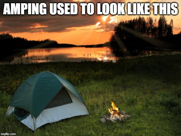 Camping...It's In Tents | AMPING USED TO LOOK LIKE THIS | image tagged in campingit's in tents | made w/ Imgflip meme maker